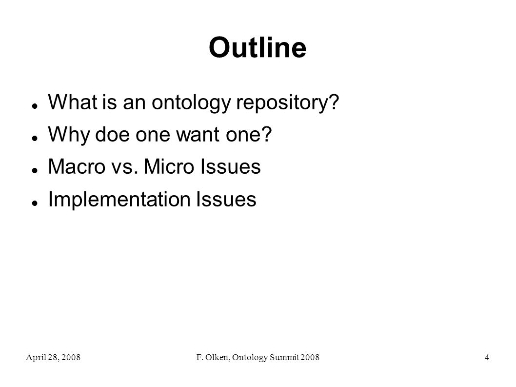 April 28, 2008F. Olken, Ontology Summit 20084 Outline What is an ontology repository.