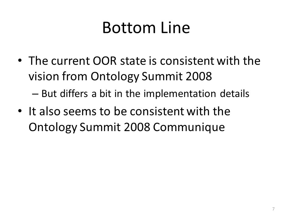 Bottom Line The current OOR state is consistent with the vision from Ontology Summit 2008 – But differs a bit in the implementation details It also seems to be consistent with the Ontology Summit 2008 Communique 7