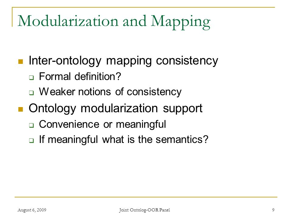 August 6, 2009 Joint Ontolog-OOR Panel 9 Modularization and Mapping Inter-ontology mapping consistency Formal definition.