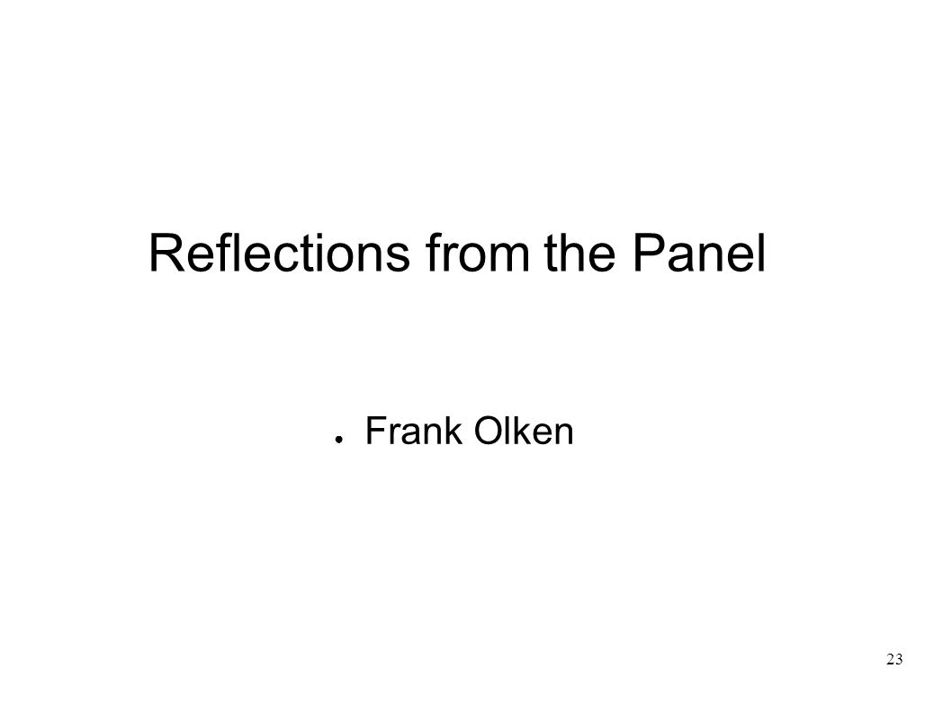23 Reflections from the Panel Frank Olken