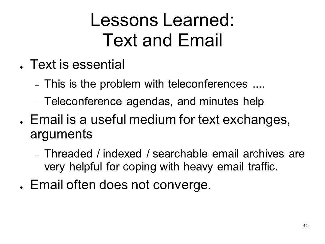 30 Lessons Learned: Text and Email Text is essential This is the problem with teleconferences....