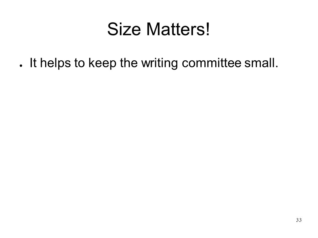 33 Size Matters! It helps to keep the writing committee small.
