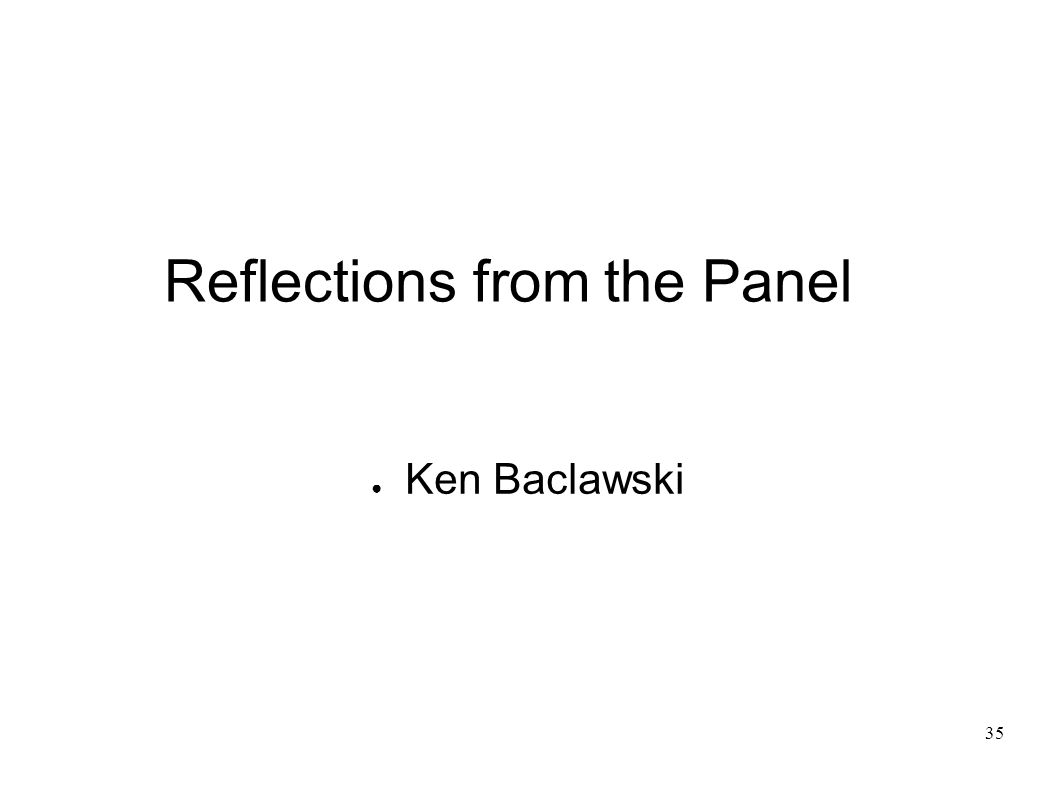 35 Reflections from the Panel Ken Baclawski