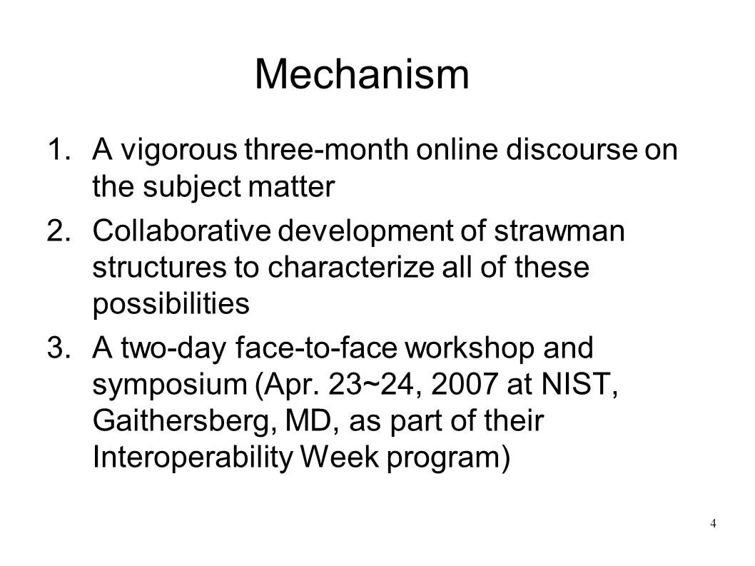 4 Mechanism 1.A vigorous three-month online discourse on the subject matter 2.Collaborative development of strawman structures to characterize all of these possibilities 3.A two-day face-to-face workshop and symposium (Apr.