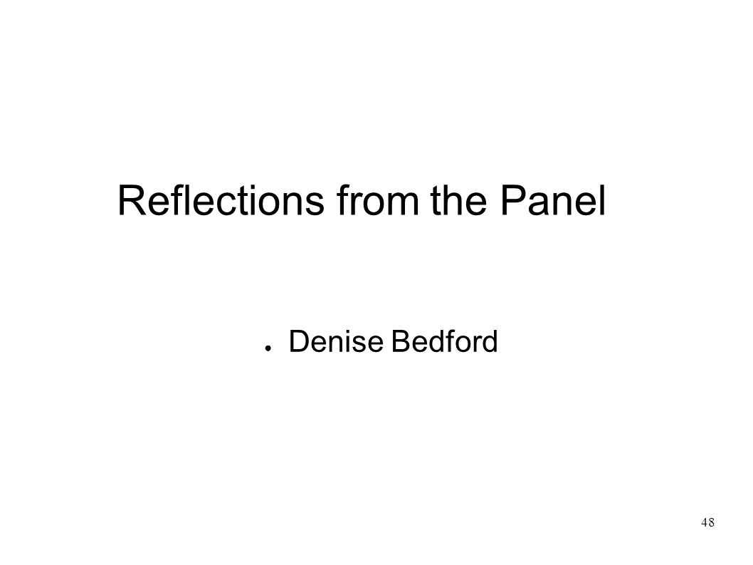 48 Reflections from the Panel Denise Bedford