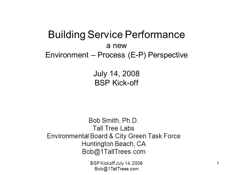 BSP Kickoff July 14, Building Service Performance a new Environment – Process (E-P) Perspective July 14, 2008 BSP Kick-off Bob Smith, Ph.D.