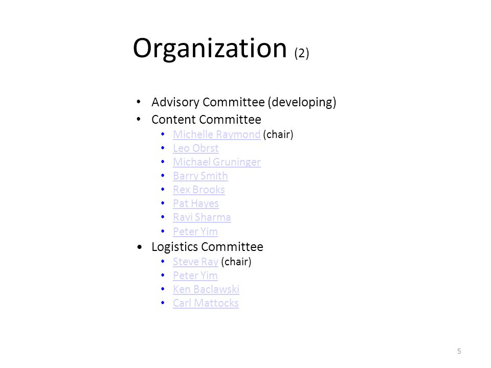 5 Organization (2) Advisory Committee (developing) Content Committee Michelle Raymond (chair) Michelle Raymond Leo Obrst Michael Gruninger Barry Smith