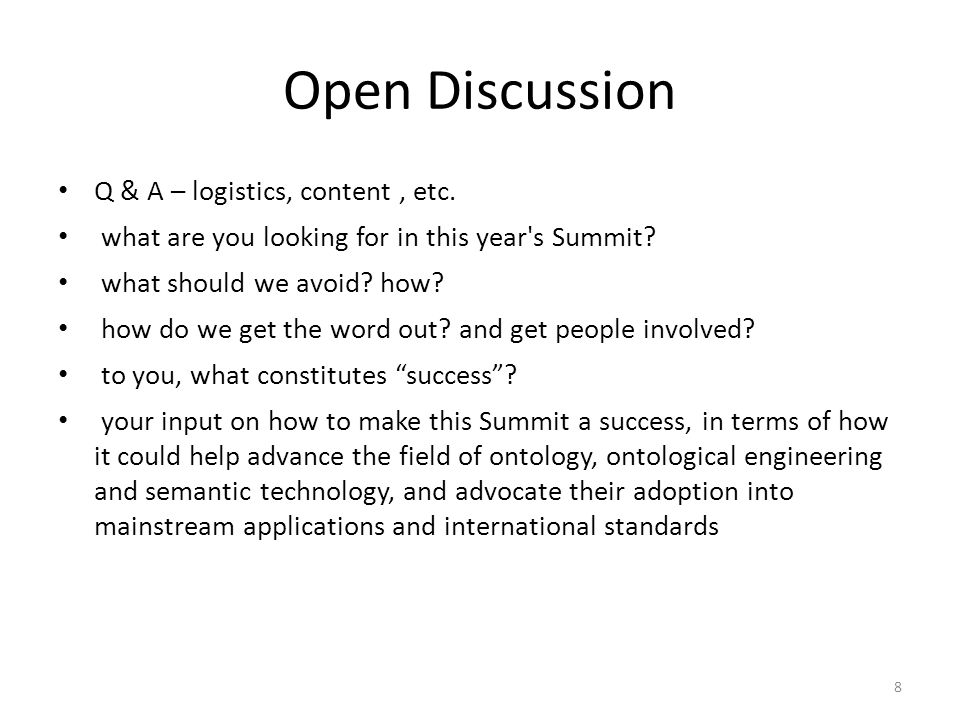 8 Open Discussion Q & A – logistics, content, etc. what are you looking for in this year's Summit? what should we avoid? how? how do we get the word o