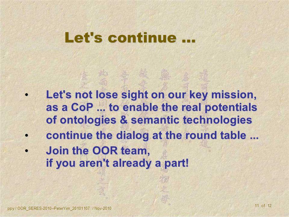 ppy / OOR_SERES-2010--PeterYim_20101107 / Nov-2010 11 of 12 Let s continue...