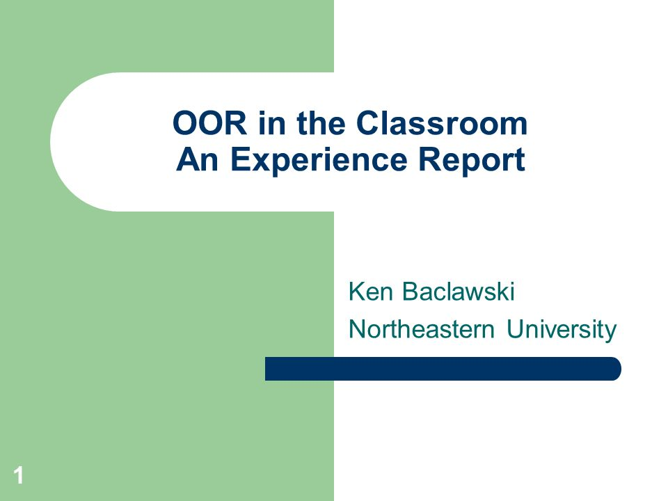 1 OOR in the Classroom An Experience Report Ken Baclawski Northeastern University