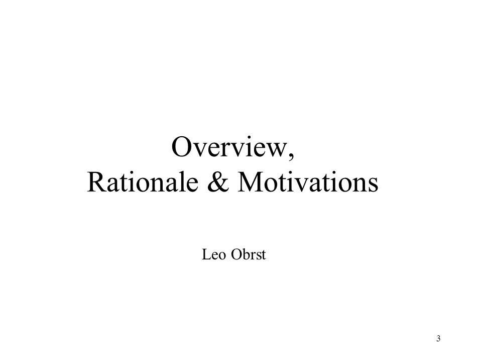 3 Overview, Rationale & Motivations Leo Obrst