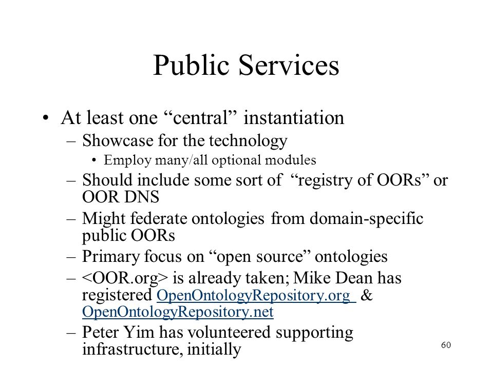 60 Public Services At least one central instantiation –Showcase for the technology Employ many/all optional modules –Should include some sort of regis
