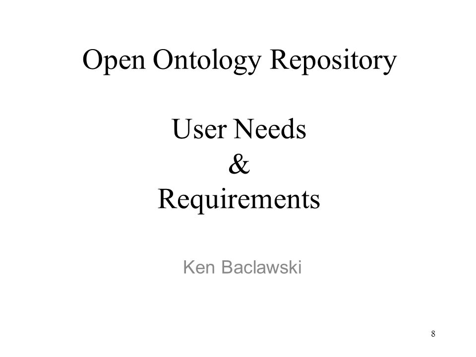 8 Open Ontology Repository User Needs & Requirements Ken Baclawski