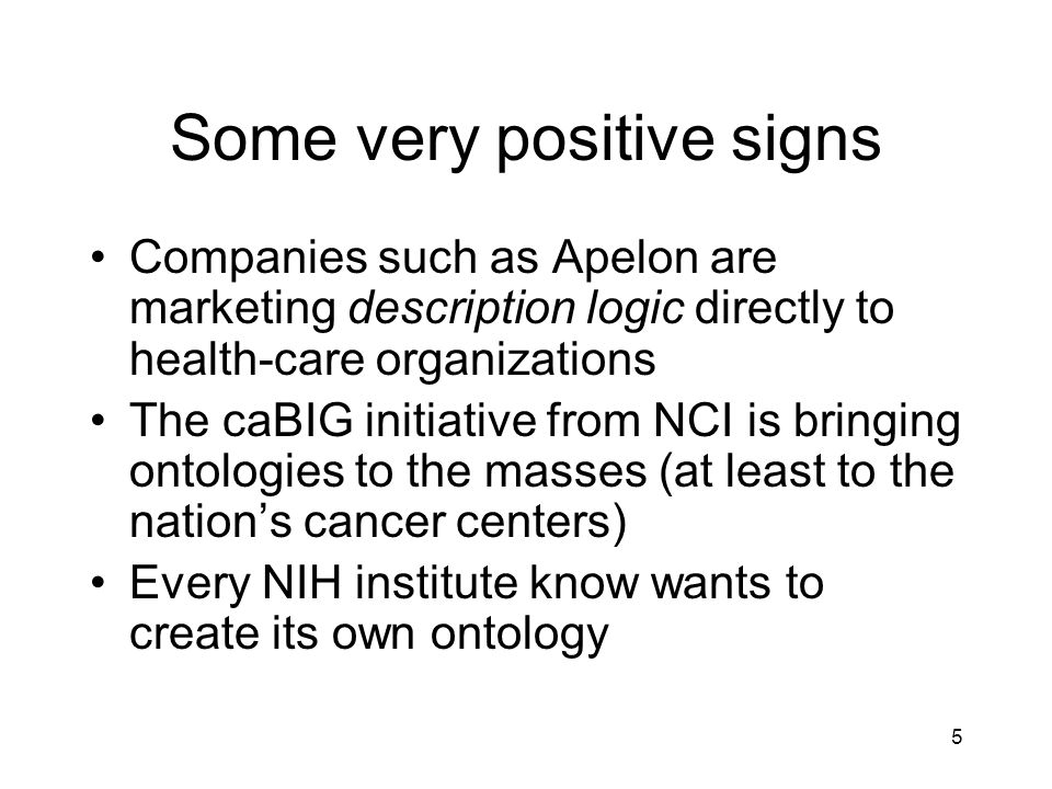 5 Some very positive signs Companies such as Apelon are marketing description logic directly to health-care organizations The caBIG initiative from NC