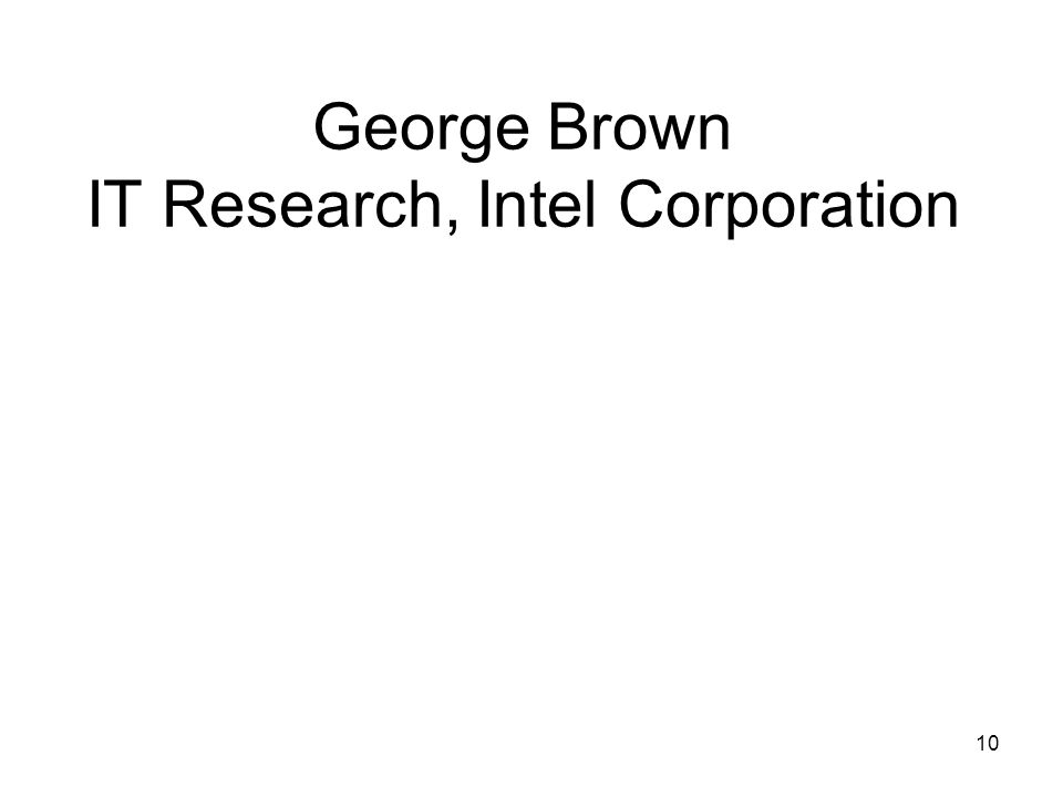 10 George Brown IT Research, Intel Corporation