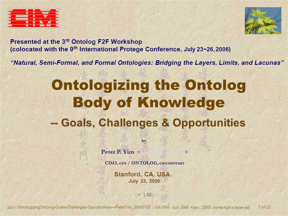 ppy / OntologizingOntolog-Goals-Challenges-OpportunitiesPeterYim_20060723 / Jul-2006 (cc) 2006 =ppy, CIM3, some rights reserved 1 of 23 Ontologizing t