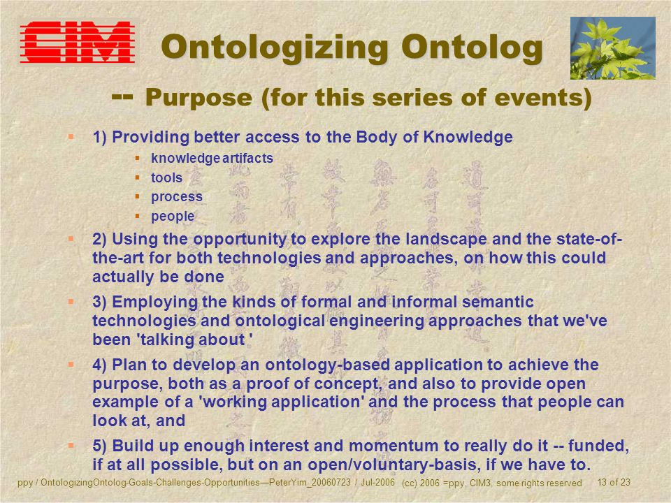 ppy / OntologizingOntolog-Goals-Challenges-OpportunitiesPeterYim_20060723 / Jul-2006 (cc) 2006 =ppy, CIM3, some rights reserved 13 of 23 Ontologizing