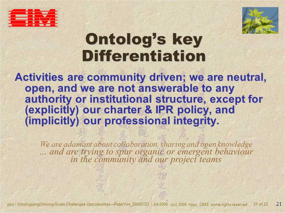 ppy / OntologizingOntolog-Goals-Challenges-OpportunitiesPeterYim_20060723 / Jul-2006 (cc) 2006 =ppy, CIM3, some rights reserved 21 of 23 21 Ontologs k