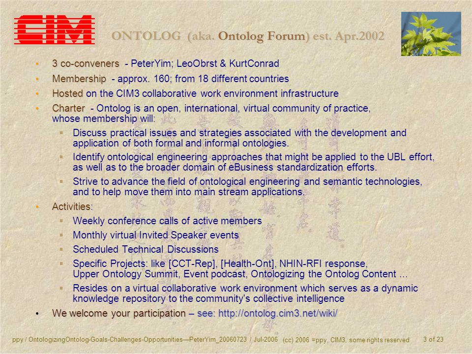 ppy / OntologizingOntolog-Goals-Challenges-OpportunitiesPeterYim_20060723 / Jul-2006 (cc) 2006 =ppy, CIM3, some rights reserved 3 of 23 ONTOLOG (aka.