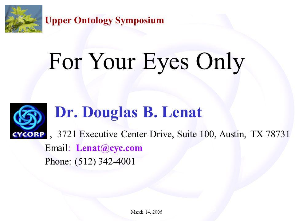 March 14, 20061 Dr. Douglas B. Lenat, 3721 Executive Center Drive, Suite 100, Austin, TX 78731 Email: Lenat@cyc.com Phone: (512) 342-4001 2 July 2005