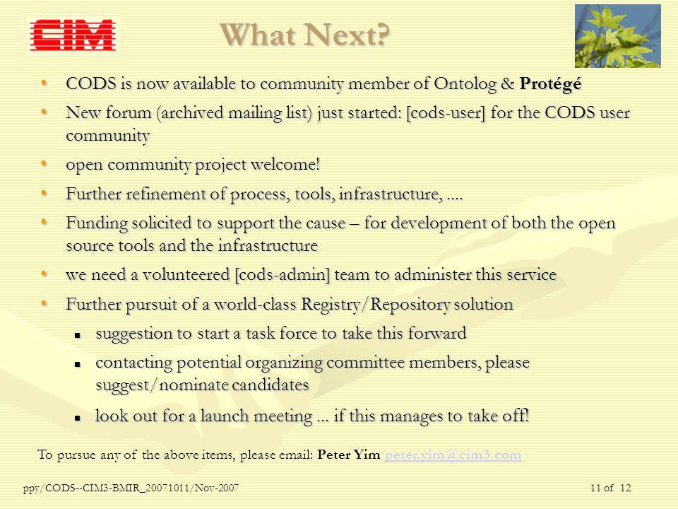 ppy/CODS--CIM3-BMIR_20071011/Nov-2007 11 of 12 What Next? CODS is now available to community member of Ontolog & ProtégéCODS is now available to commu