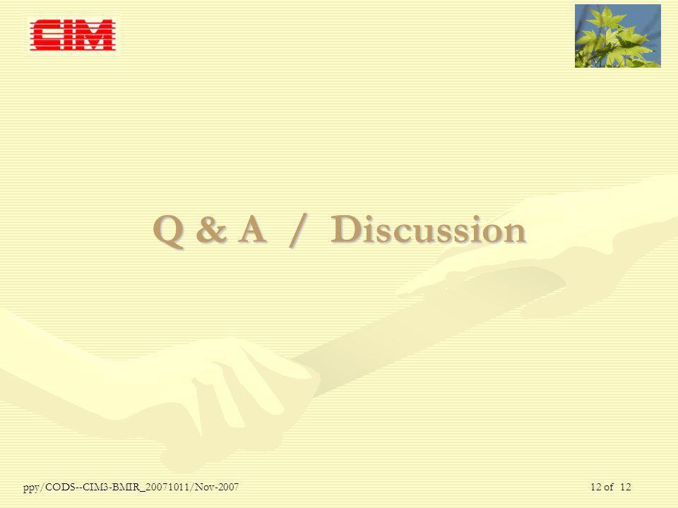 ppy/CODS--CIM3-BMIR_20071011/Nov-2007 12 of 12 Q & A / Discussion