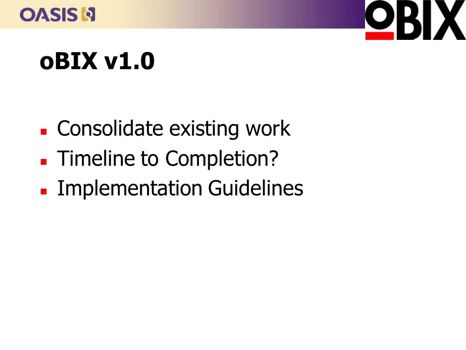 Reference implementations How oBIX works in different domains n Reference implementations of oBIX as WSDM and WS-Management.
