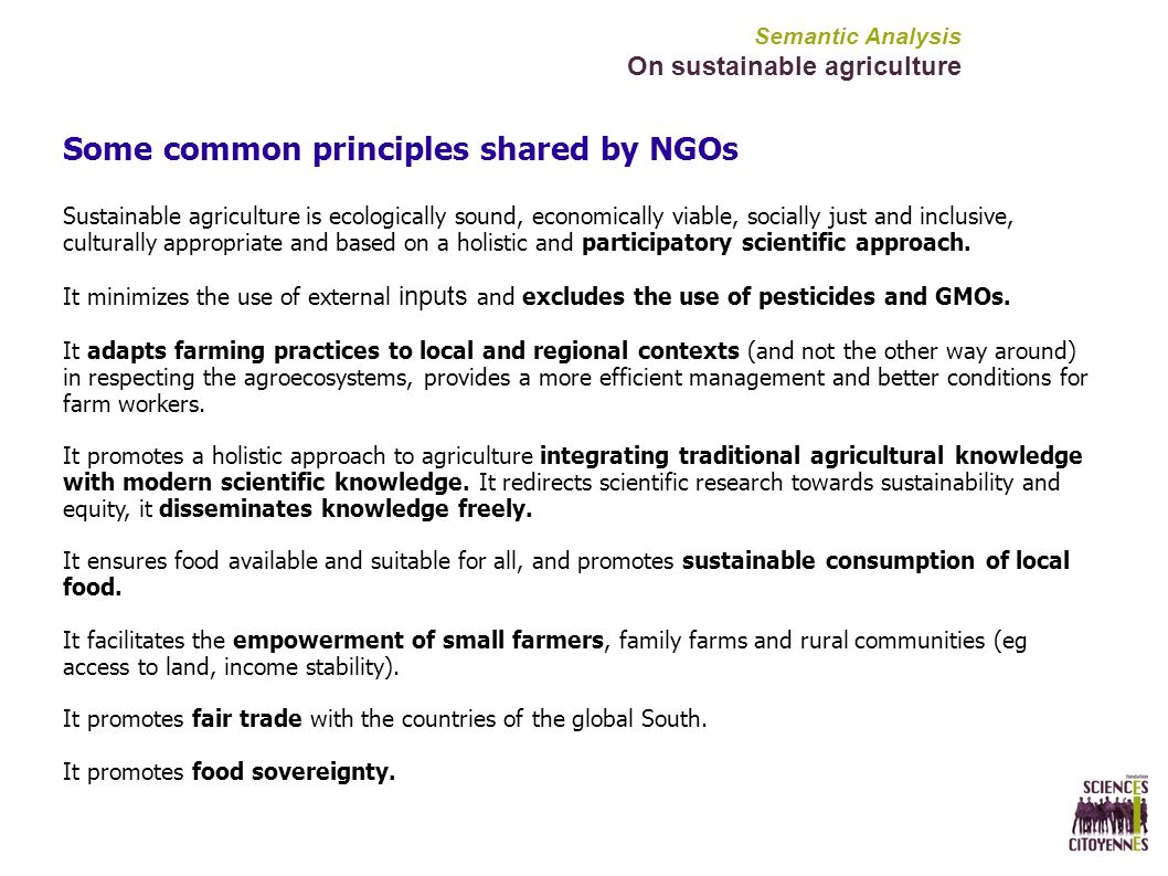 Semantic Analysis On sustainable agriculture Some common principles shared by NGOs Sustainable agriculture is ecologically sound, economically viable, socially just and inclusive, culturally appropriate and based on a holistic and participatory scientific approach.