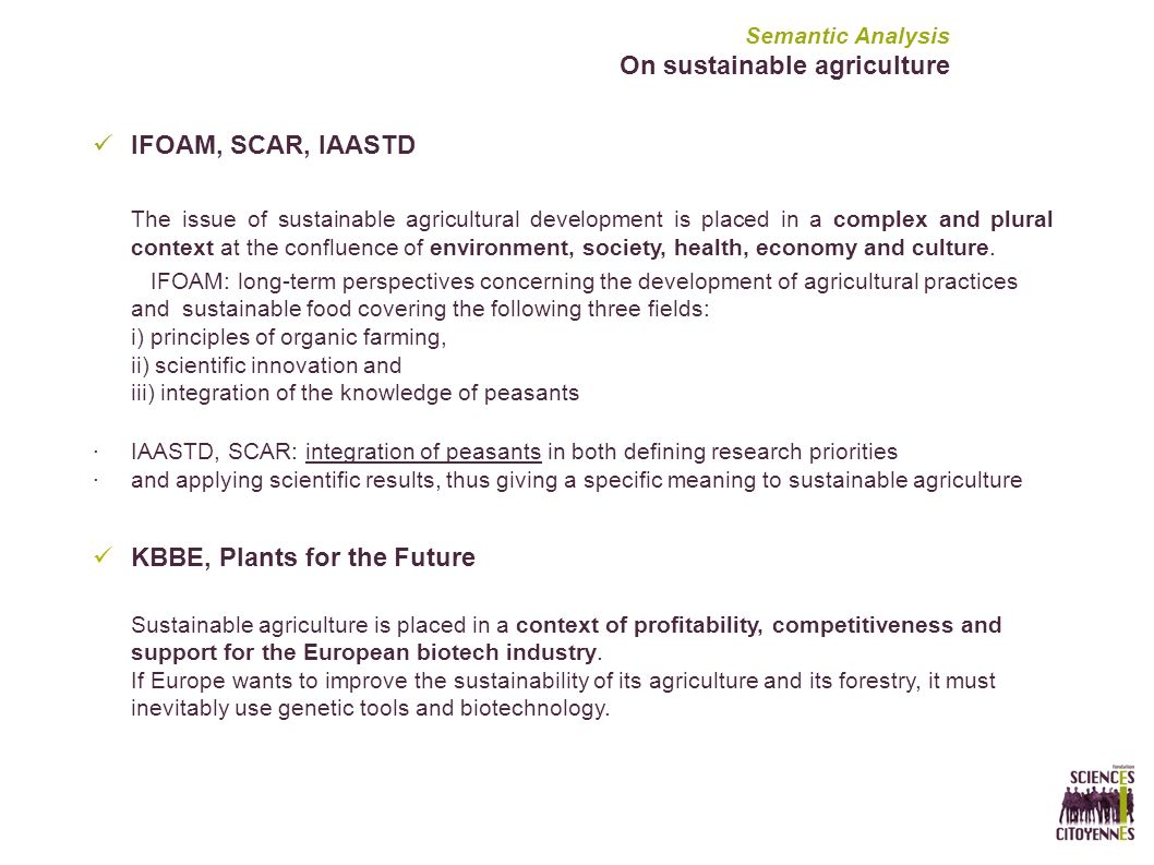IFOAM, SCAR, IAASTD The issue of sustainable agricultural development is placed in a complex and plural context at the confluence of environment, society, health, economy and culture.