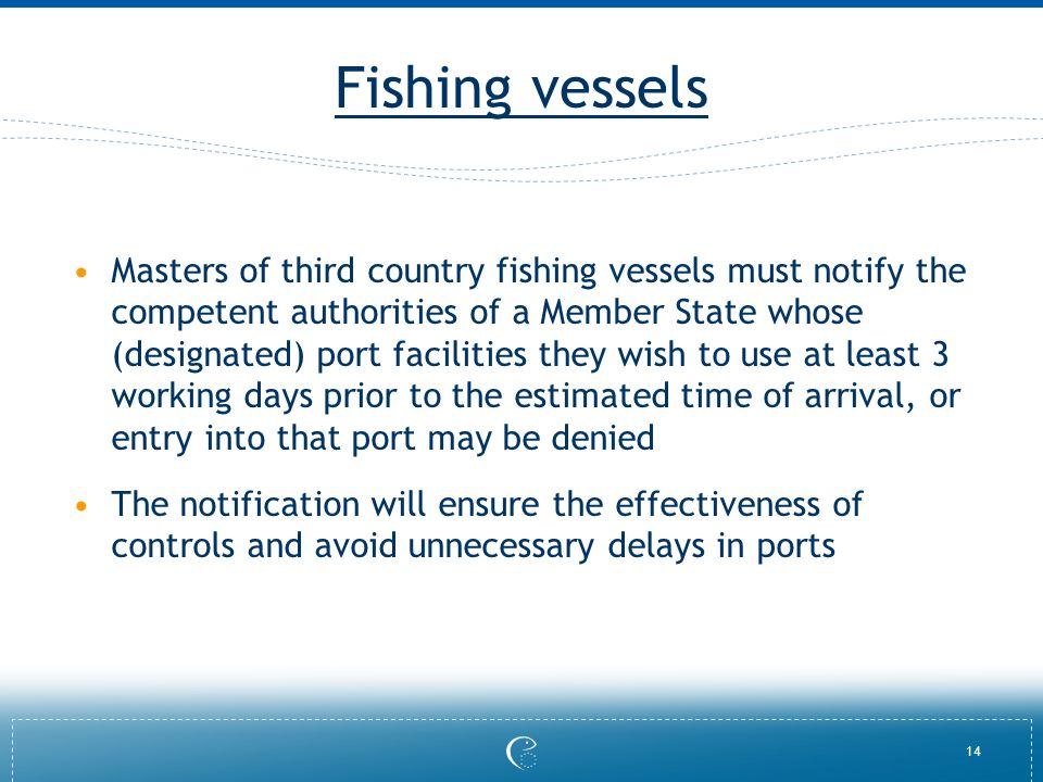 14 Fishing vessels Masters of third country fishing vessels must notify the competent authorities of a Member State whose (designated) port facilities