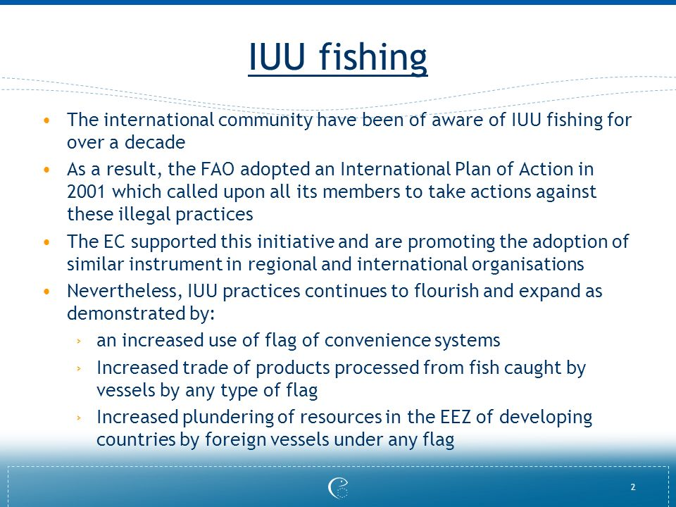 2 IUU fishing The international community have been of aware of IUU fishing for over a decade As a result, the FAO adopted an International Plan of Ac