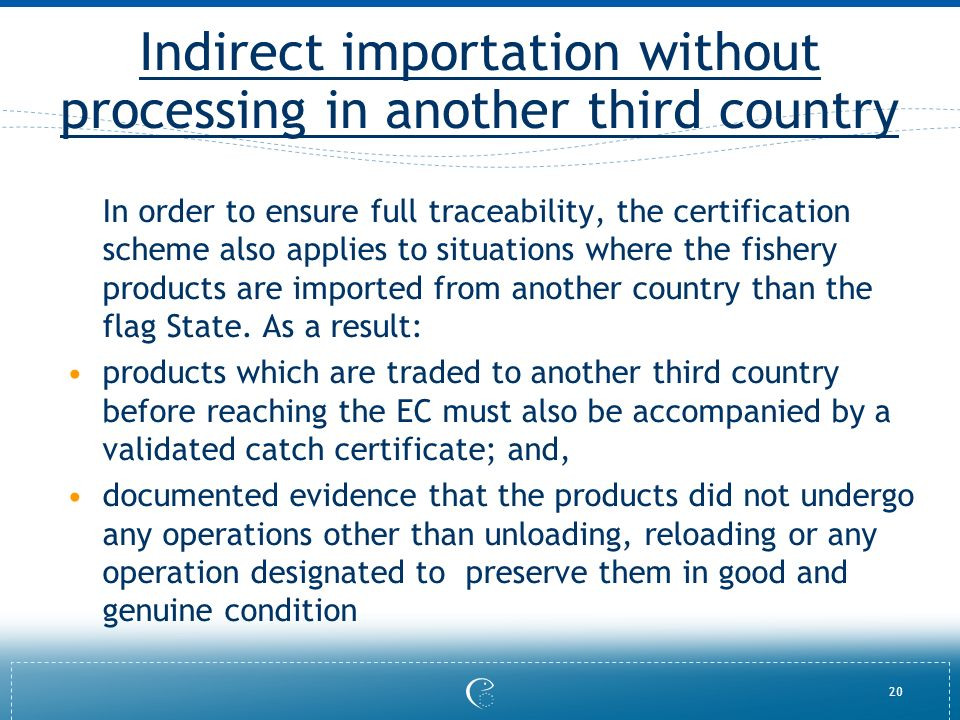 20 Indirect importation without processing in another third country In order to ensure full traceability, the certification scheme also applies to sit