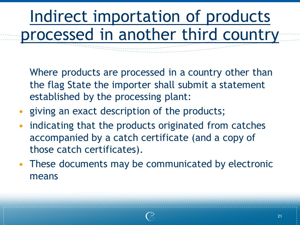 21 Indirect importation of products processed in another third country Where products are processed in a country other than the flag State the importe