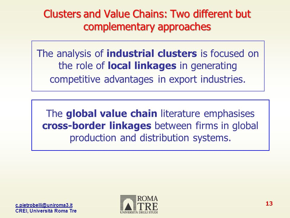CREI, Università Roma Tre 13 The global value chain literature emphasises cross-border linkages between firms in global production and distribution systems.