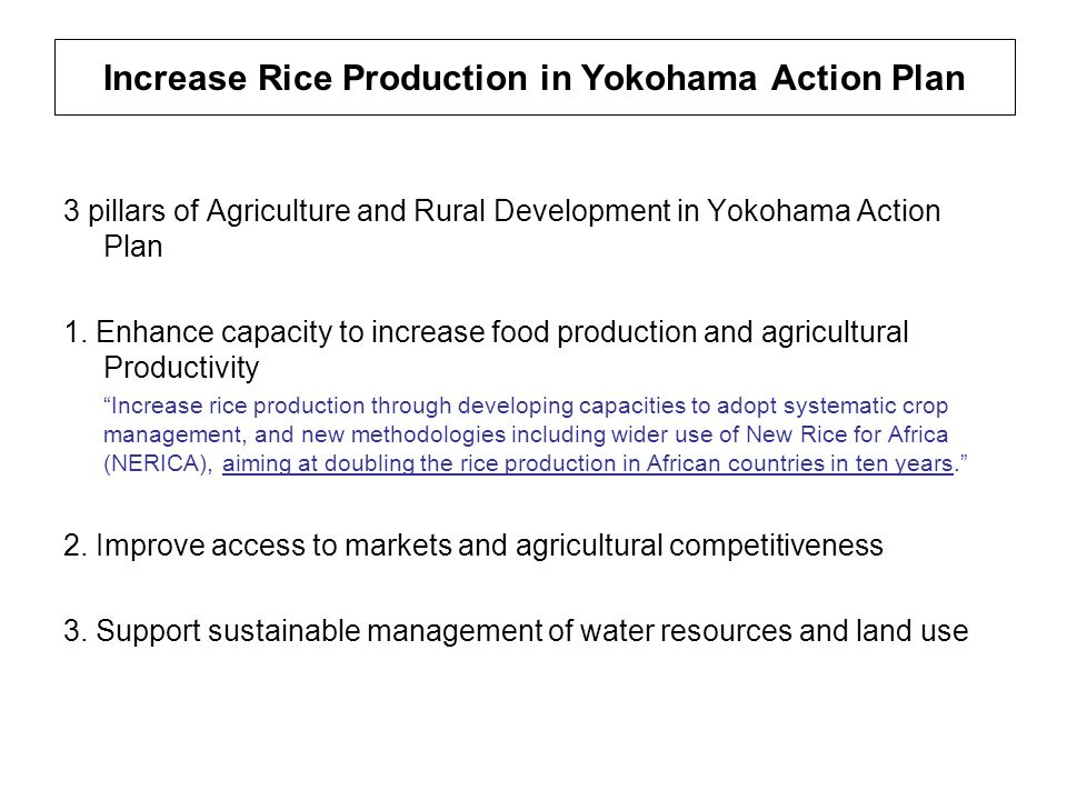 Increase Rice Production in Yokohama Action Plan 3 pillars of Agriculture and Rural Development in Yokohama Action Plan 1. Enhance capacity to increas