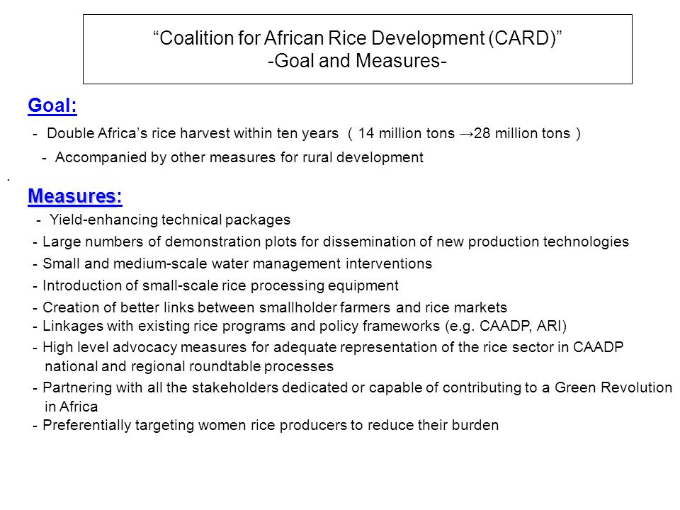 Goal: Double Africas rice harvest within ten years 14 million tons 28 million tons Accompanied by other measures for rural development.