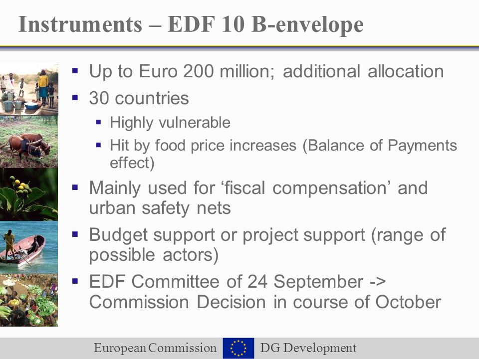 European Commission DG Development Instruments – EDF 10 B-envelope Up to Euro 200 million; additional allocation 30 countries Highly vulnerable Hit by