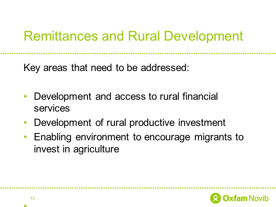 Remittances and Rural Development Key areas that need to be addressed: Development and access to rural financial services Development of rural productive investment Enabling environment to encourage migrants to invest in agriculture.