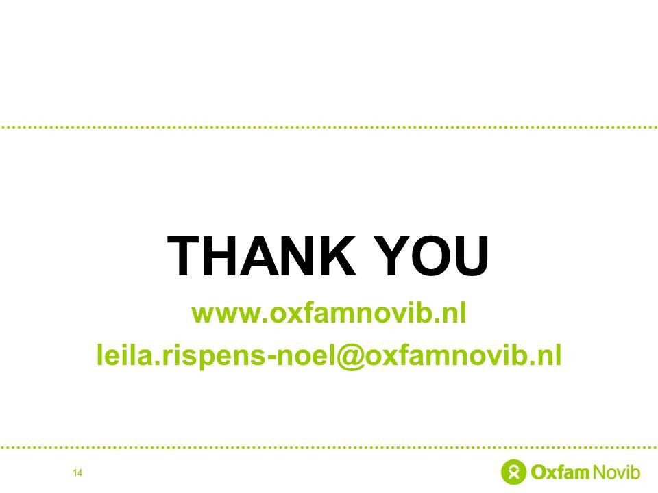 THANK YOU www.oxfamnovib.nl leila.rispens-noel@oxfamnovib.nl 14