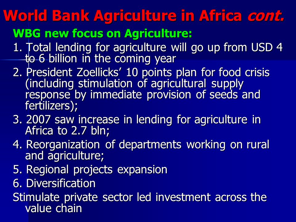 WBG new focus on Agriculture: 1. Total lending for agriculture will go up from USD 4 to 6 billion in the coming year 2. President Zoellicks 10 points