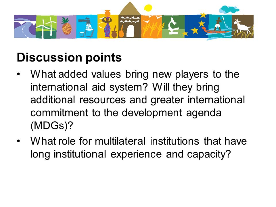 Discussion points What added values bring new players to the international aid system.