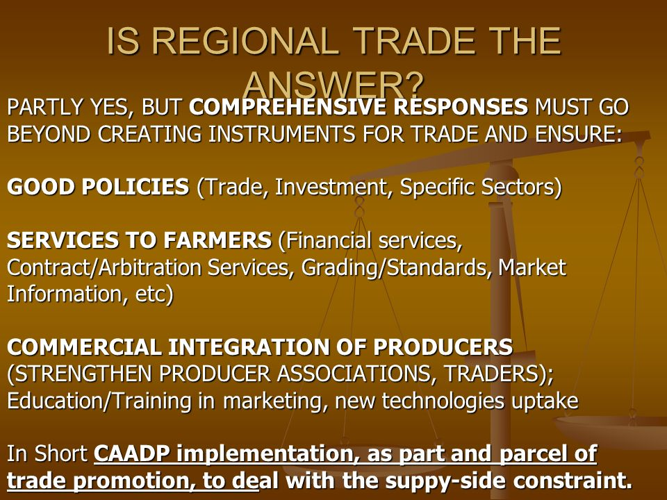 IS REGIONAL TRADE THE ANSWER? PARTLY YES, BUT COMPREHENSIVE RESPONSES MUST GO BEYOND CREATING INSTRUMENTS FOR TRADE AND ENSURE: GOOD POLICIES (Trade,