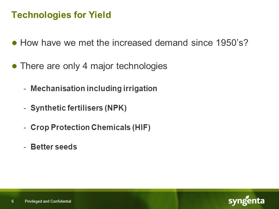6 Privileged and Confidential Technologies for Yield How have we met the increased demand since 1950s.