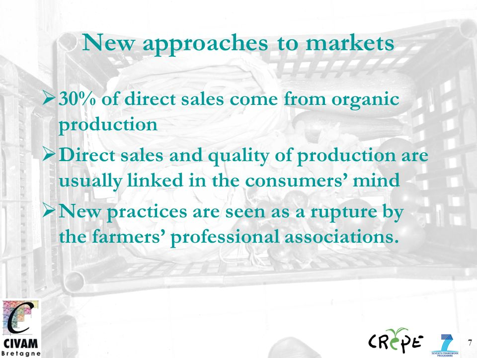 7 New approaches to markets 30% of direct sales come from organic production Direct sales and quality of production are usually linked in the consumers mind New practices are seen as a rupture by the farmers professional associations.