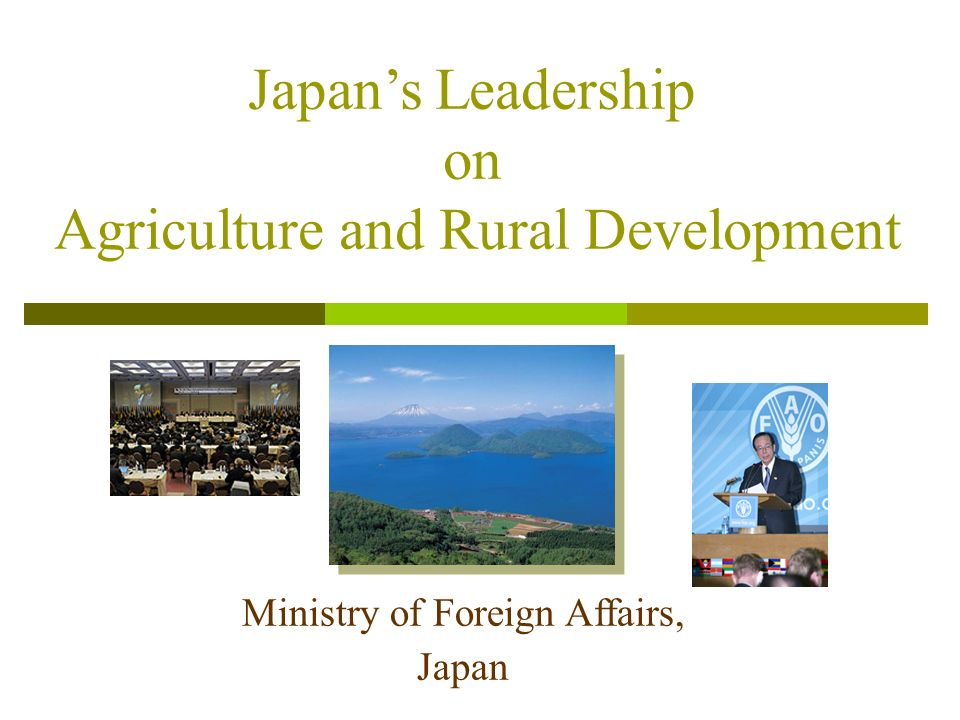Ministry of Foreign Affairs, Japan Japans Leadership on Agriculture and Rural Development