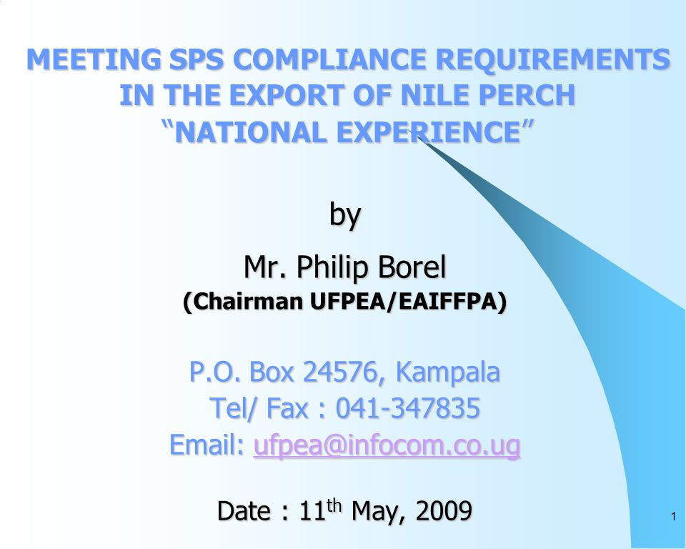 1 MEETING SPS COMPLIANCE REQUIREMENTS IN THE EXPORT OF NILE PERCH NATIONAL EXPERIENCE MEETING SPS COMPLIANCE REQUIREMENTS IN THE EXPORT OF NILE PERCH NATIONAL EXPERIENCE by Mr.