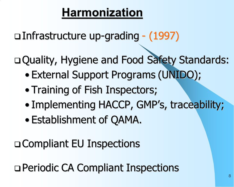 8 Infrastructure up-grading - (1997) Infrastructure up-grading - (1997) Quality, Hygiene and Food Safety Standards: Quality, Hygiene and Food Safety Standards: External Support Programs (UNIDO);External Support Programs (UNIDO); Training of Fish Inspectors;Training of Fish Inspectors; Implementing HACCP, GMPs, traceability;Implementing HACCP, GMPs, traceability; Establishment of QAMA.Establishment of QAMA.