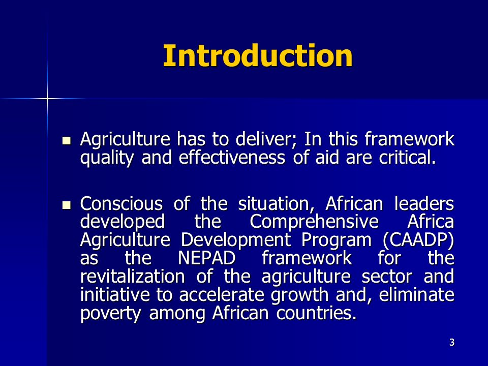 3 Introduction Agriculture has to deliver; In this framework quality and effectiveness of aid are critical.