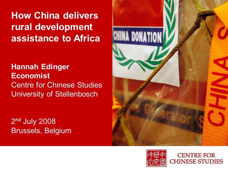 How China delivers rural development assistance to Africa Hannah Edinger Economist Centre for Chinese Studies University of Stellenbosch 2 nd July 2008 Brussels, Belgium 1