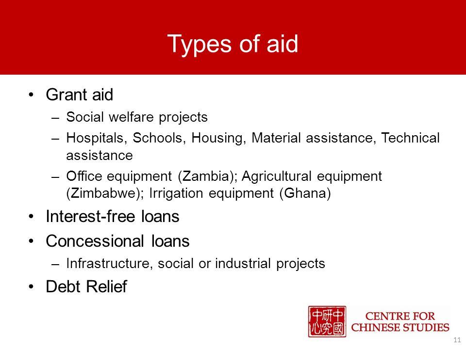 Types of aid Grant aid –Social welfare projects –Hospitals, Schools, Housing, Material assistance, Technical assistance –Office equipment (Zambia); Agricultural equipment (Zimbabwe); Irrigation equipment (Ghana) Interest-free loans Concessional loans –Infrastructure, social or industrial projects Debt Relief 11